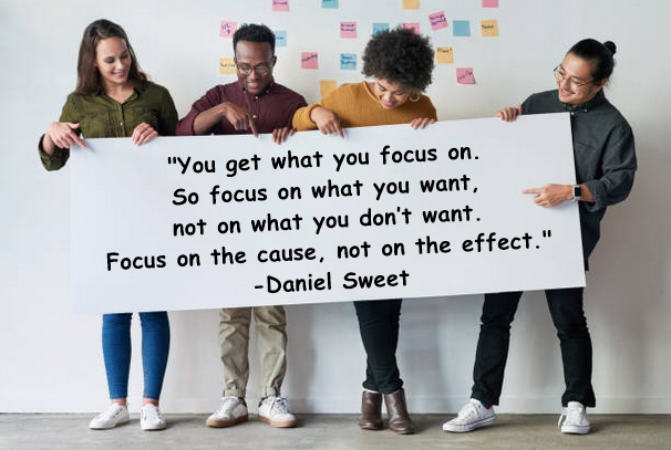 Focus at cause not in effect.